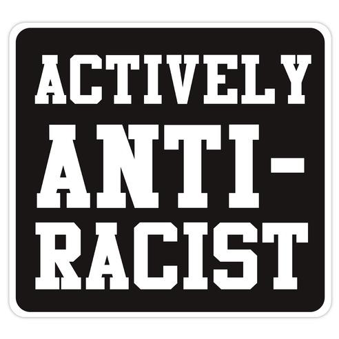 Actively Anti-Racist Die Cut Sticker