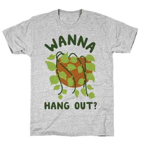 Wanna Hang Out? Mens T-Shirt