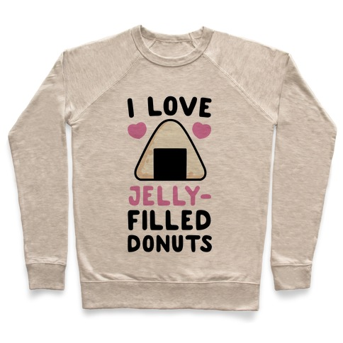I Love Jelly-Filled Donuts - Onigiri Pullover