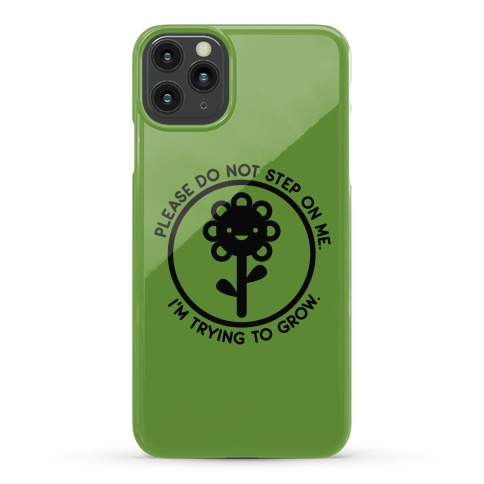Please Do Not Step On Me I'm Trying To Grow Flower Phone Case