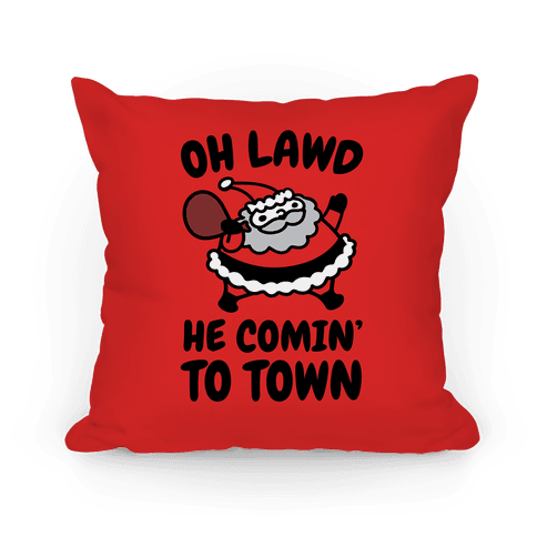 Oh Lawd He Comin' To Town Santa Parody Pillow