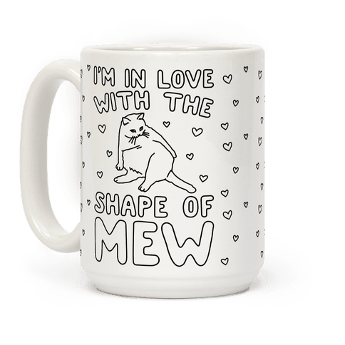 I'm In Love With The Shape of Mew Parody Coffee Mug