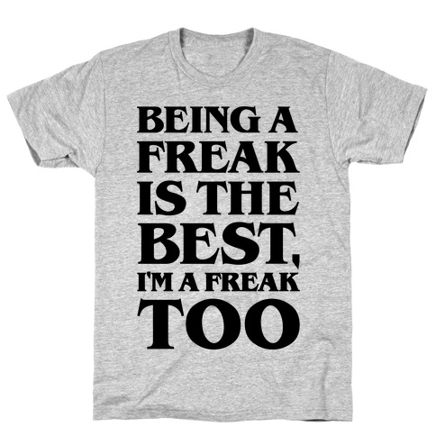 Being A Freak Is The Best T-Shirt