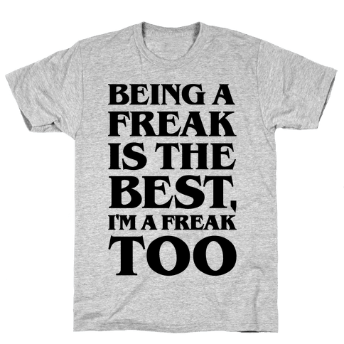 Being A Freak Is The Best  Mens T-Shirt