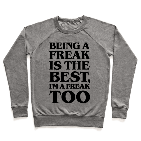 Being A Freak Is The Best  Pullover