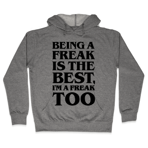 Being A Freak Is The Best  Hooded Sweatshirt