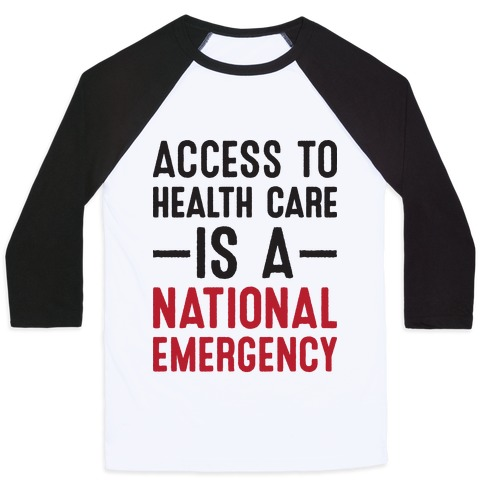 Access To Health Care is a National Emergency Baseball Tee