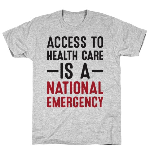 Access To Health Care is a National Emergency Mens/Unisex T-Shirt