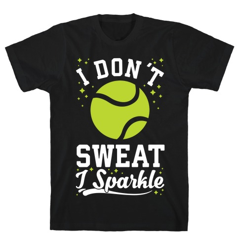 I Don't Sweat I Sparkle Tennis T-Shirt