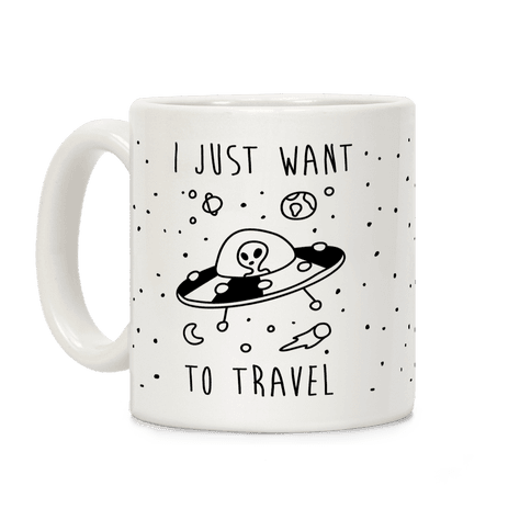 I Just Want To Travel Coffee Mug