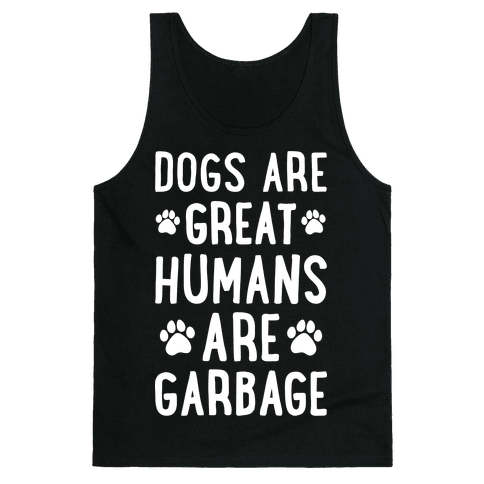 Dogs Are Great Humans Are Garbage Tank Top