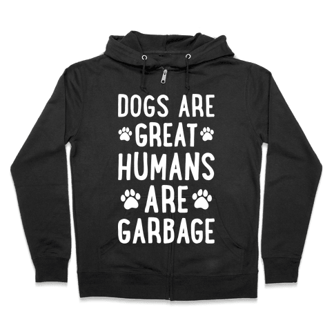 Dogs Are Great Humans Are Garbage Zip Hoodie
