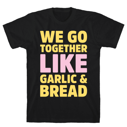 We Go Together Like Garlic & Bread White Print Mens T-Shirt
