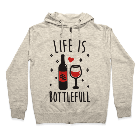 Life Is Bottlefull Zip Hoodie