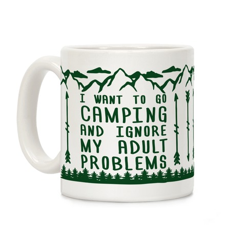 I Want To Go Camping ANd Ignore My Adult Problems Coffee Mug