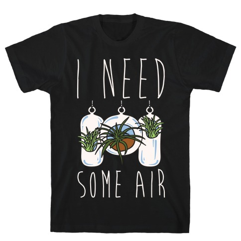 I Need Some Air (Air Plant) White Print T-Shirt