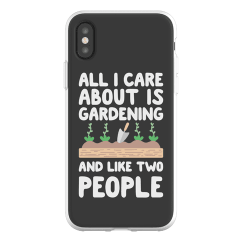 All I Care About Is Gardening And Like Two People Phone Flexi-Case