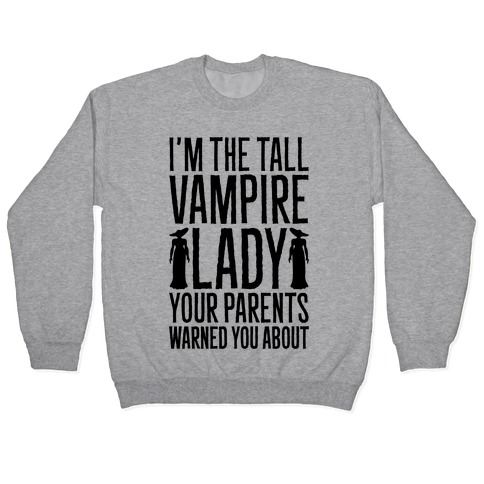 I'm The Tall Vampire Lady Your Parents Warned You About Parody Pullover
