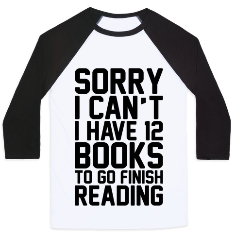 Sorry I Can't I Have 12 Books To Go Finish Reading Baseball Tee