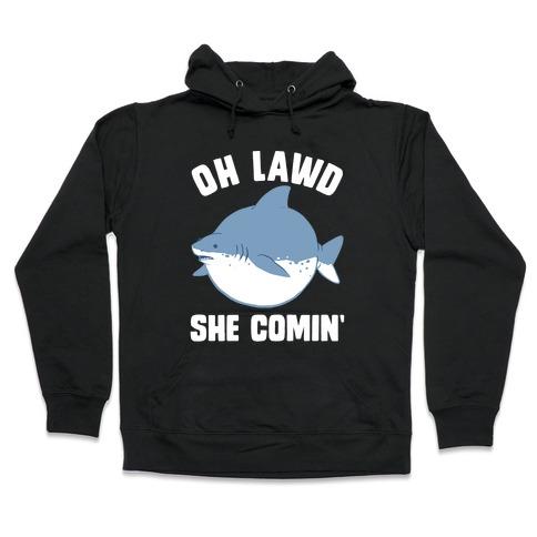 Oh Lawd She Comin' Shark Hooded Sweatshirt