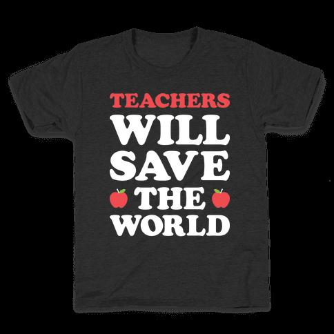Teachers Will Save The World (White) Kids T-Shirt