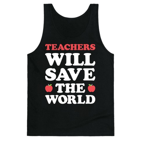 Teachers Will Save The World (White) Tank Top