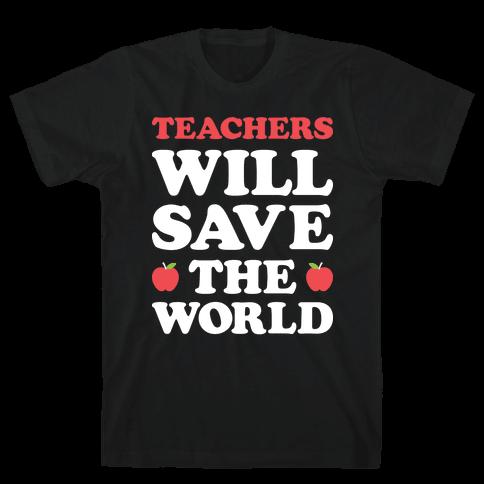 Teachers Will Save The World (White) Mens T-Shirt