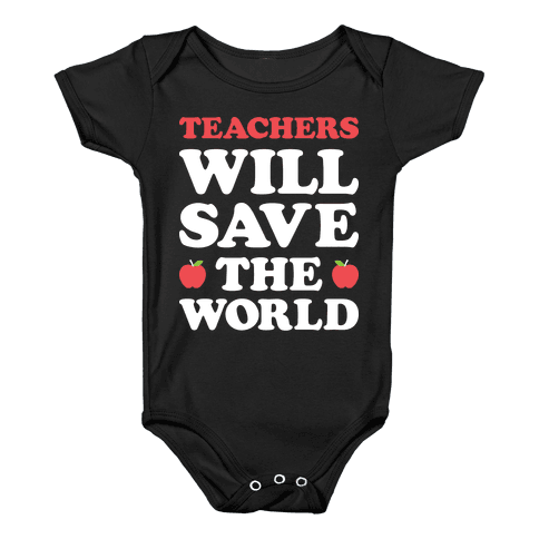 Teachers Will Save The World (White) Baby Onesy
