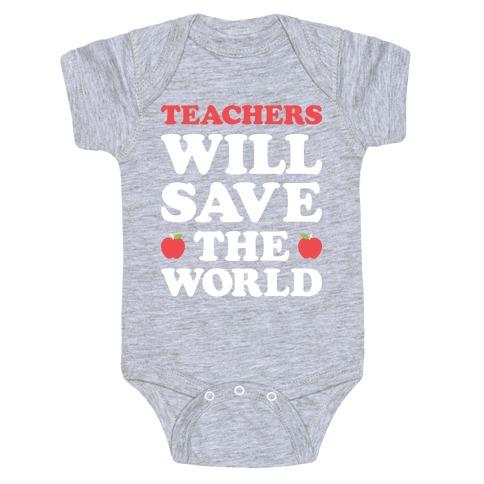 Teachers Will Save The World (White) Baby Onesy