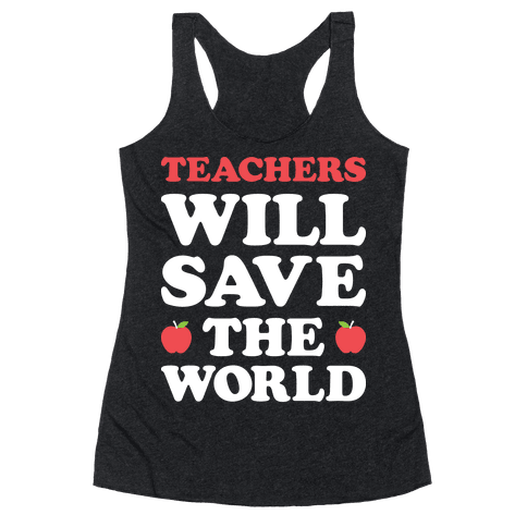 Teachers Will Save The World (White) Racerback Tank Top