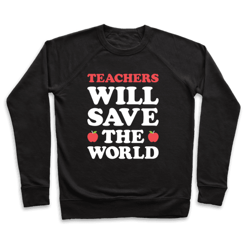 Teachers Will Save The World (White) Pullover
