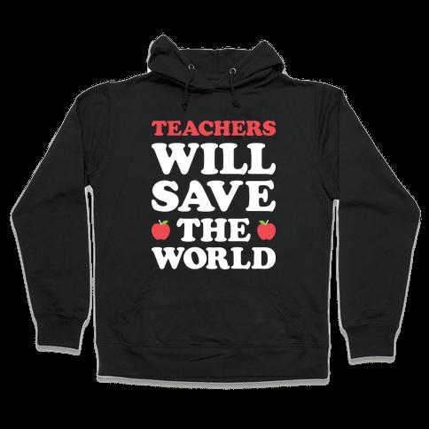 Teachers Will Save The World (White) Hooded Sweatshirt