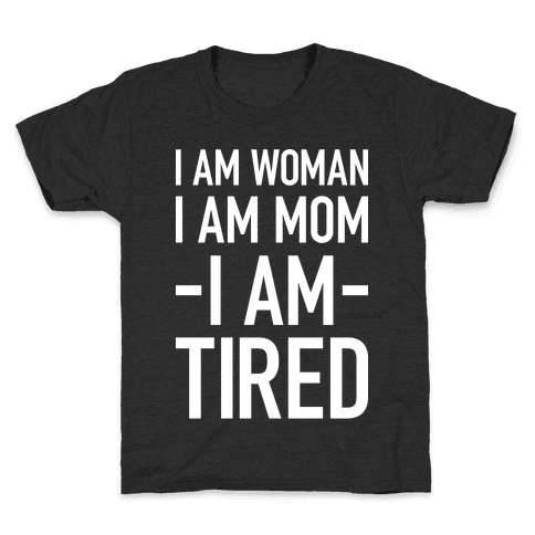 I Am Woman, I Am Mom, I Am Tired Kids T-Shirt