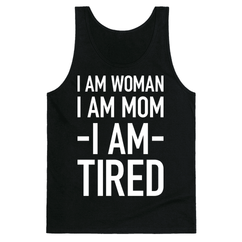 I Am Woman, I Am Mom, I Am Tired Tank Top