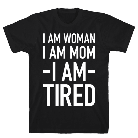 I Am Woman, I Am Mom, I Am Tired Mens T-Shirt