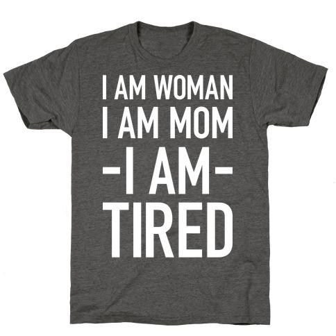I Am Woman, I Am Mom, I Am Tired Mens/Unisex T-Shirt