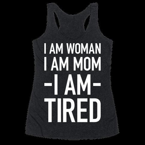 I Am Woman, I Am Mom, I Am Tired Racerback Tank Top