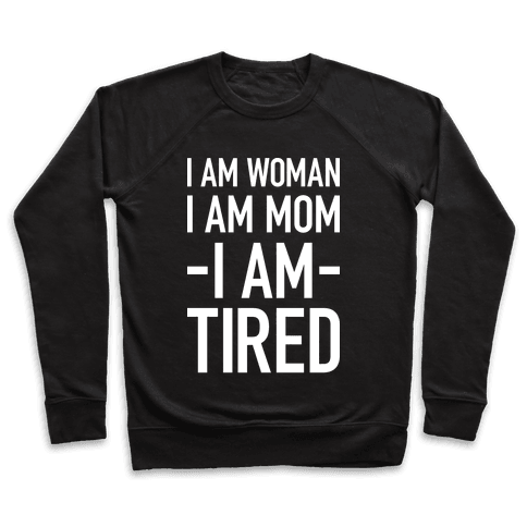 I Am Woman, I Am Mom, I Am Tired Pullover