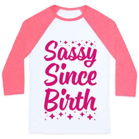 Sassy Since Birth Baseball Tee
