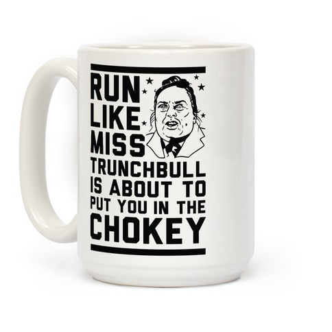 Run Like Miss Trunchbull's About to Put You in the Chokey Coffee Mug