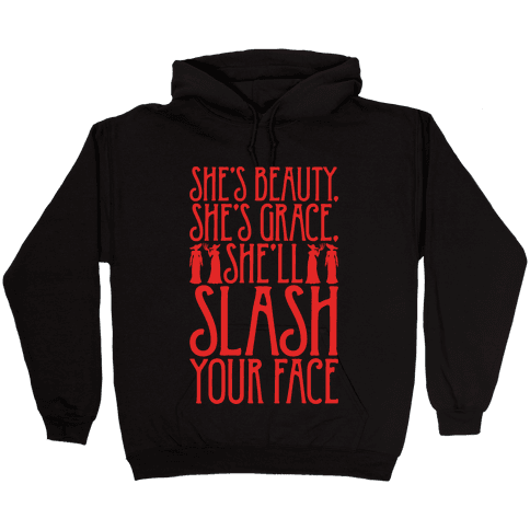She's Beauty She's Grace She'll Slash Your Face Parody White Print Hooded Sweatshirt