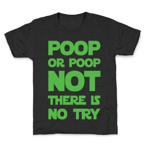 Poop Or Poop Not There Is No Try Kids T-Shirt
