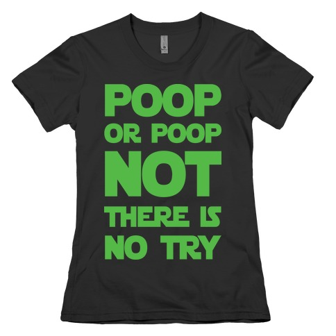 Poop Or Poop Not There Is No Try Womens T-Shirt