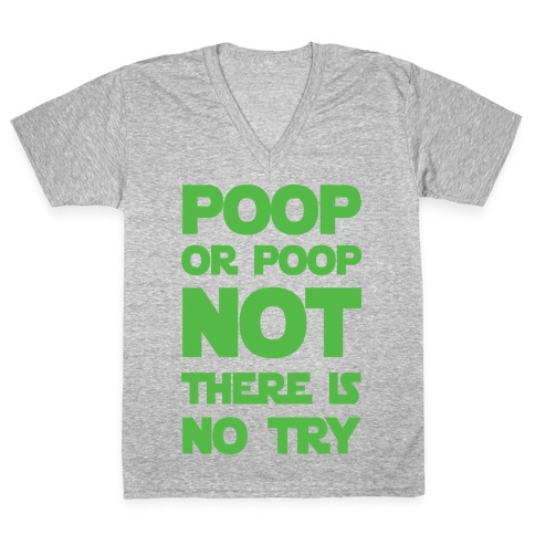 Poop Or Poop Not There Is No Try V-Neck Tee Shirt
