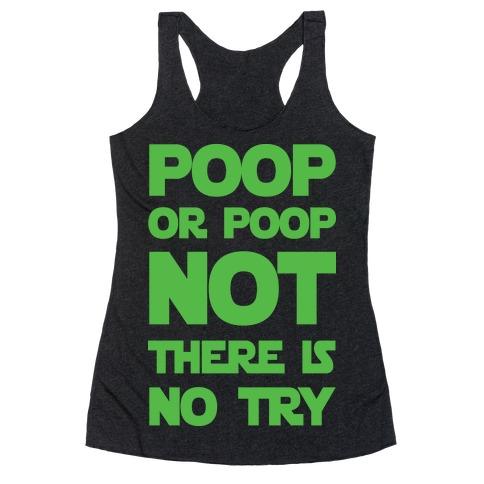 Poop Or Poop Not There Is No Try Racerback Tank Top