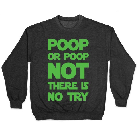 Poop Or Poop Not There Is No Try Pullover