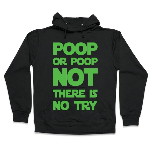 Poop Or Poop Not There Is No Try Hooded Sweatshirt