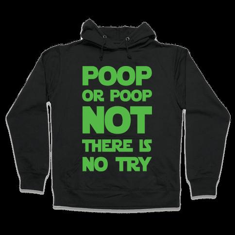 Poop Or Poop Not There Is No Try Hooded Sweatshirt