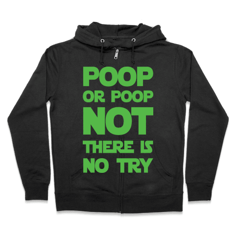 Poop Or Poop Not There Is No Try Zip Hoodie
