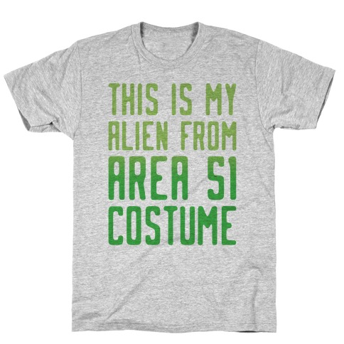 This Is My Alien From Area 51 Costume Parody T-Shirt